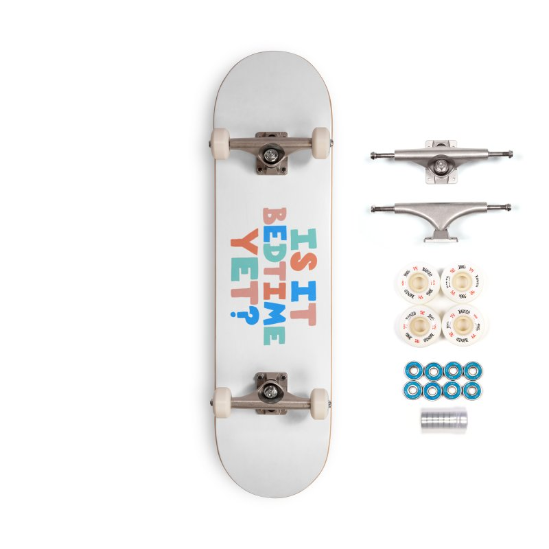Is It Bedtime Accessories Complete - Premium Skateboard by Sam Osborne Store