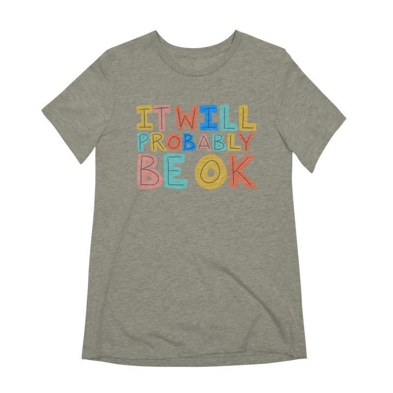 It Will Probably Be OK Women's Extra Soft T-Shirt by Sam Osborne Store