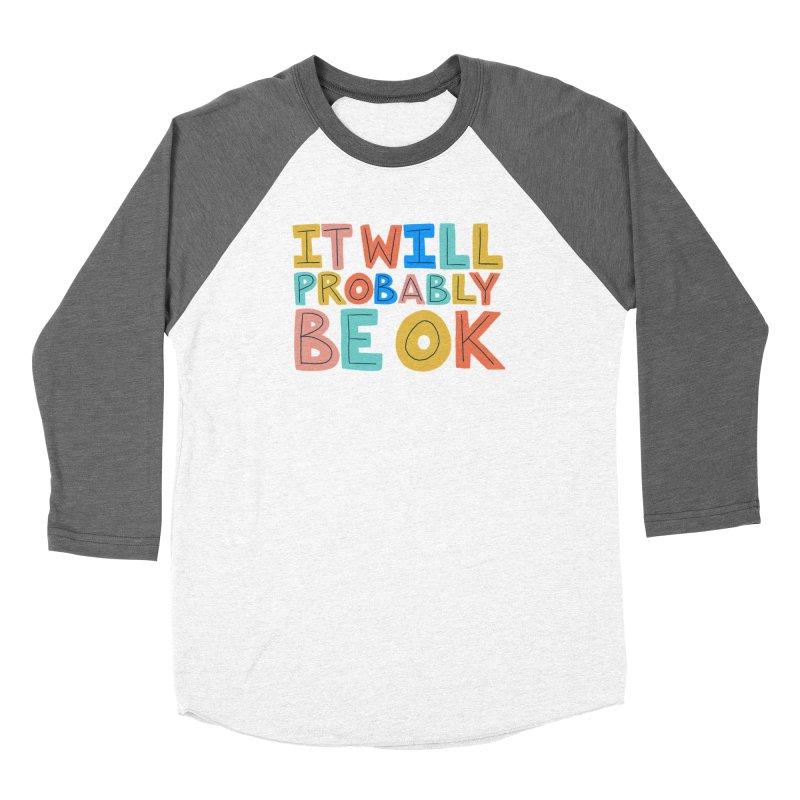 It Will Probably Be OK Women's Baseball Triblend Longsleeve T-Shirt by Sam Osborne Store