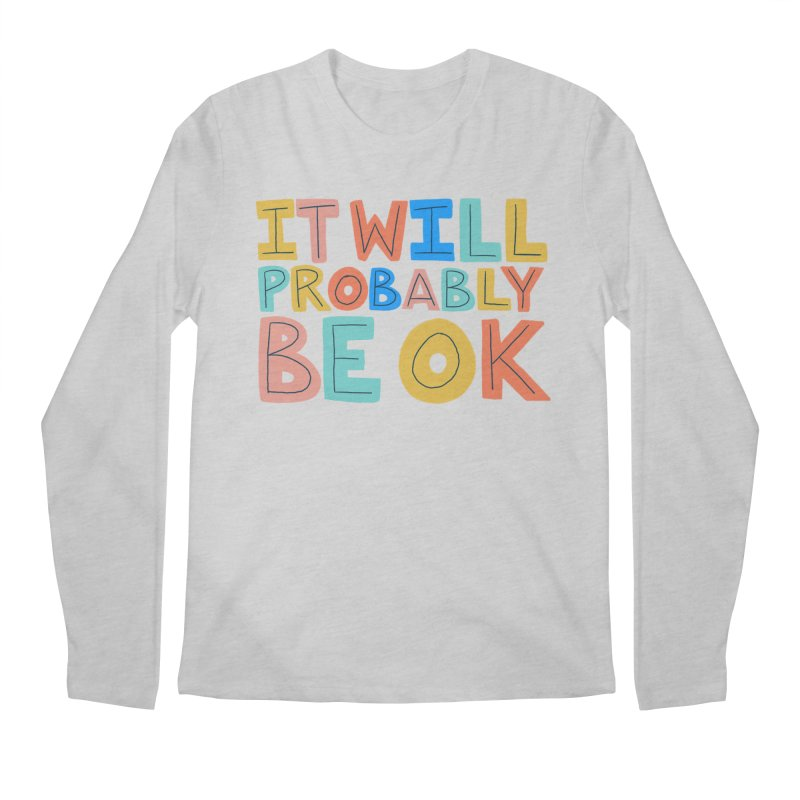 It Will Probably Be OK Men's Longsleeve T-Shirt by Sam Osborne Store