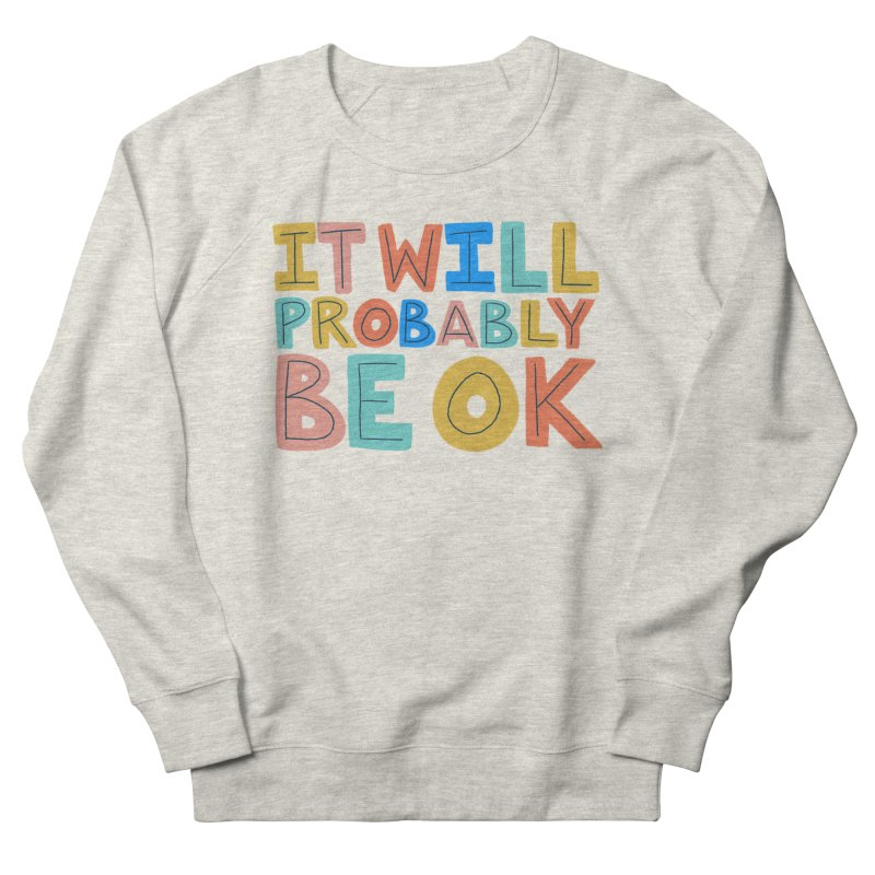 It Will Probably Be OK Men's French Terry Sweatshirt by Sam Osborne Store