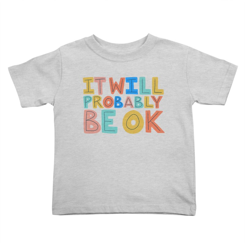 It Will Probably Be OK Kids Toddler T-Shirt by Sam Osborne Store
