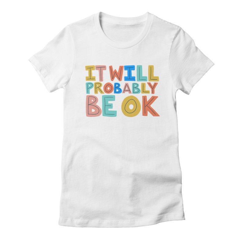 It Will Probably Be OK Women's T-Shirt by Sam Osborne Store