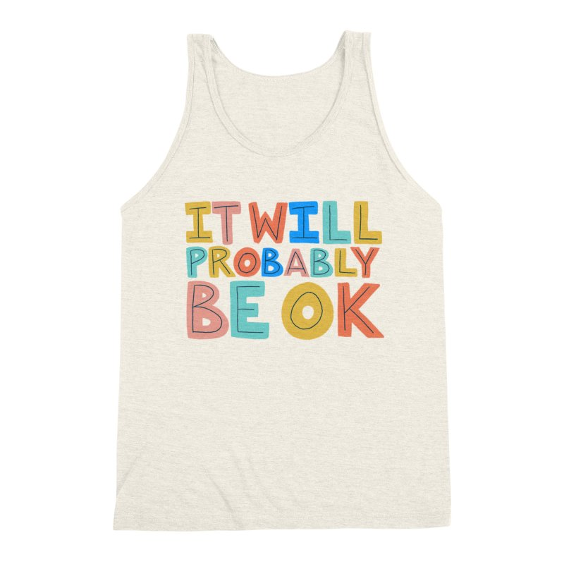 It Will Probably Be OK Men's Triblend Tank by Sam Osborne Store