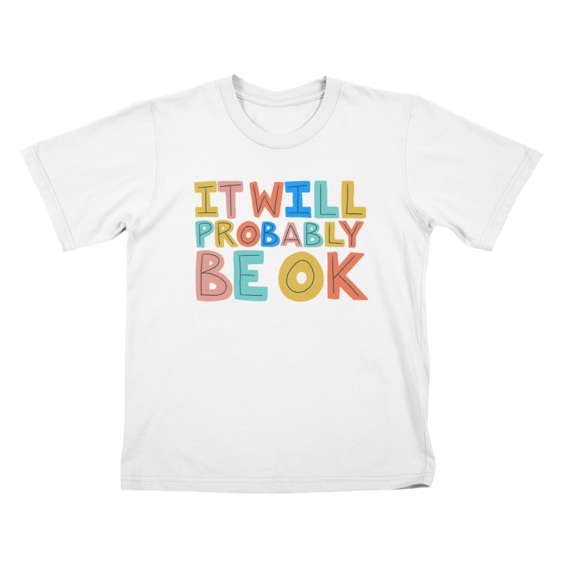 It Will Probably Be OK Kids T-Shirt by Sam Osborne Store