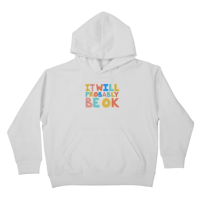 It Will Probably Be OK Kids Pullover Hoody by Sam Osborne Store