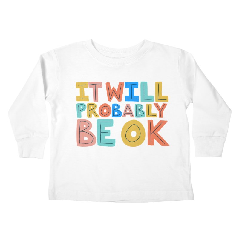 It Will Probably Be OK Kids Toddler Longsleeve T-Shirt by Sam Osborne Store