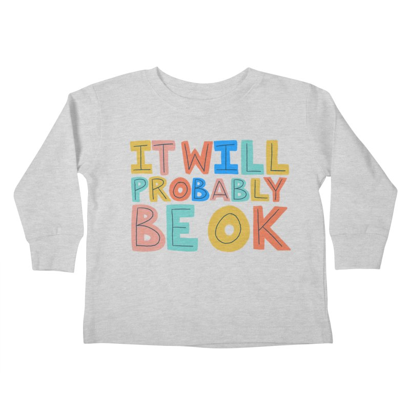 It Will Probably Be OK Kids Toddler Longsleeve T-Shirt by Sam Osborne Store