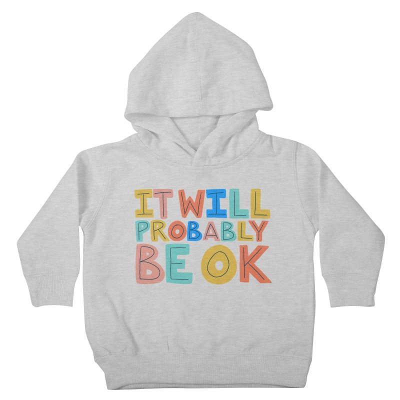 It Will Probably Be OK Kids Toddler Pullover Hoody by Sam Osborne Store