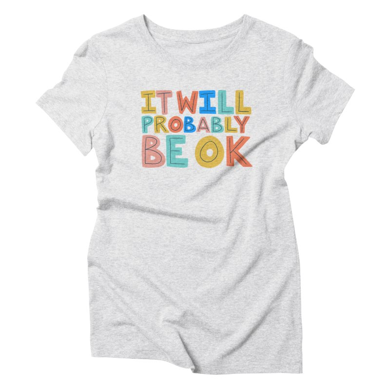 It Will Probably Be OK Women's Triblend T-Shirt by Sam Osborne Store