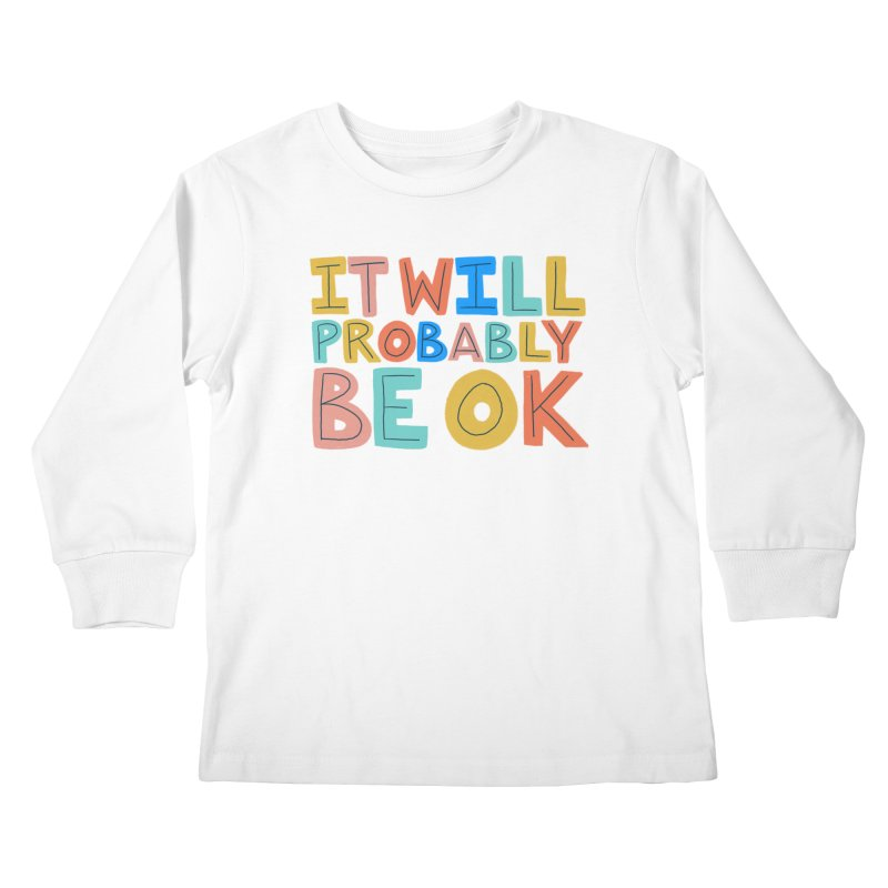 It Will Probably Be OK Kids Longsleeve T-Shirt by Sam Osborne Store
