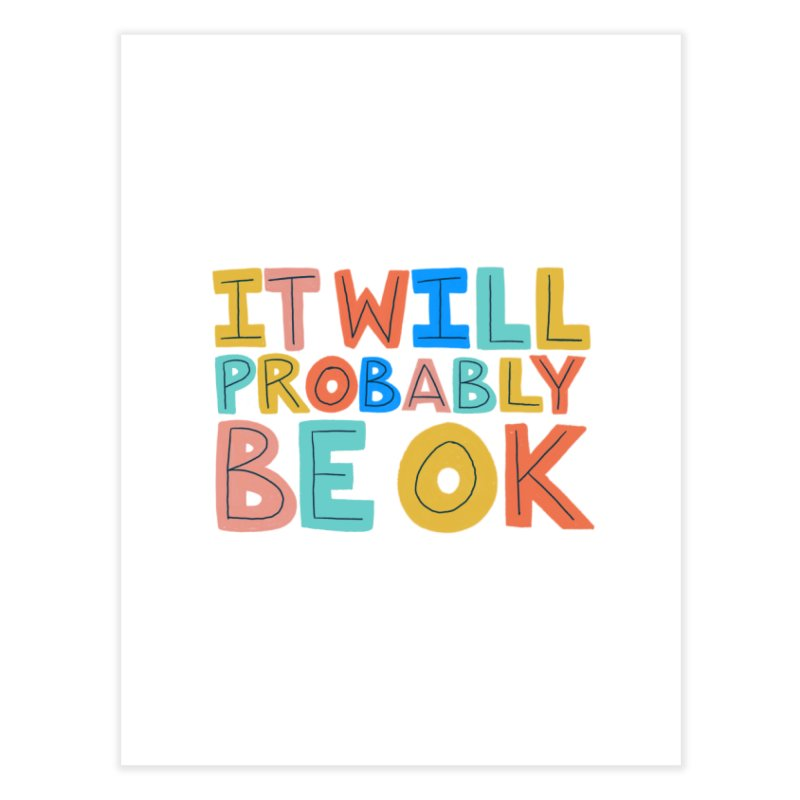 It Will Probably Be OK Home Fine Art Print by Sam Osborne Store