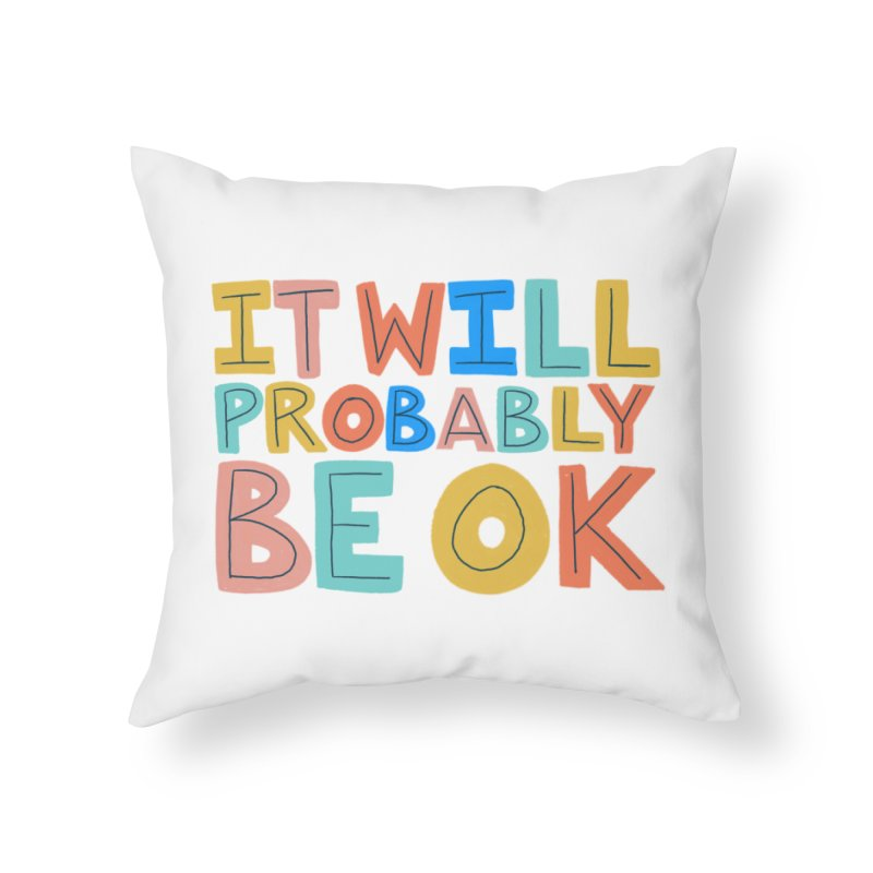 It Will Probably Be OK Home Throw Pillow by Sam Osborne Store