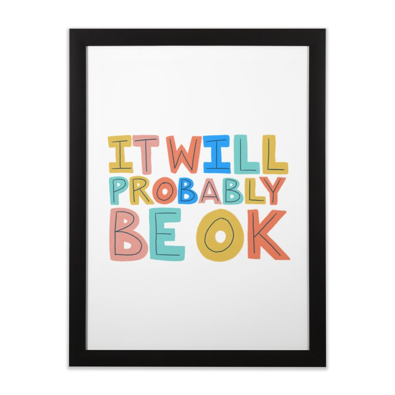 It Will Probably Be OK Home Framed Fine Art Print by Sam Osborne Store