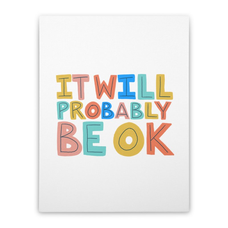 It Will Probably Be OK Home Stretched Canvas by Sam Osborne Store