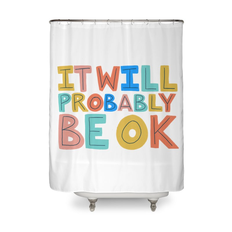 It Will Probably Be OK Home Shower Curtain by Sam Osborne Store