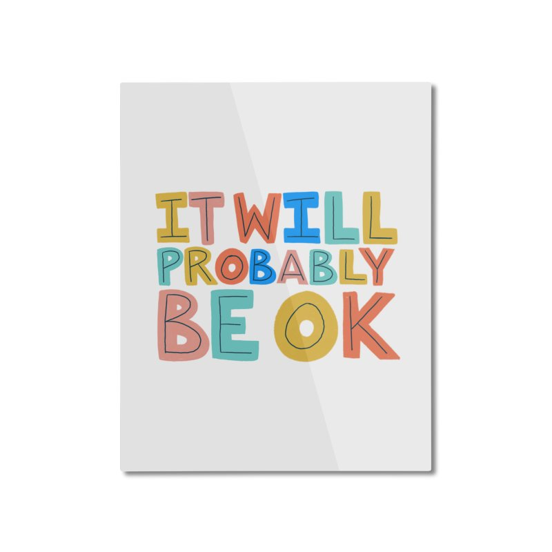 It Will Probably Be OK Home Mounted Aluminum Print by Sam Osborne Store