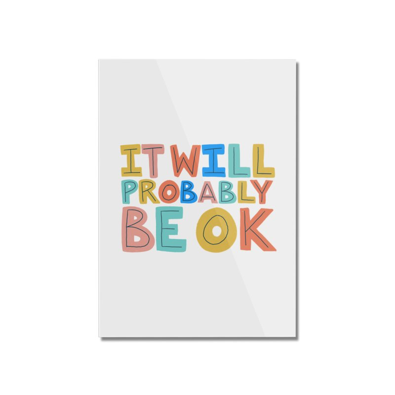 It Will Probably Be OK Home Mounted Acrylic Print by Sam Osborne Store