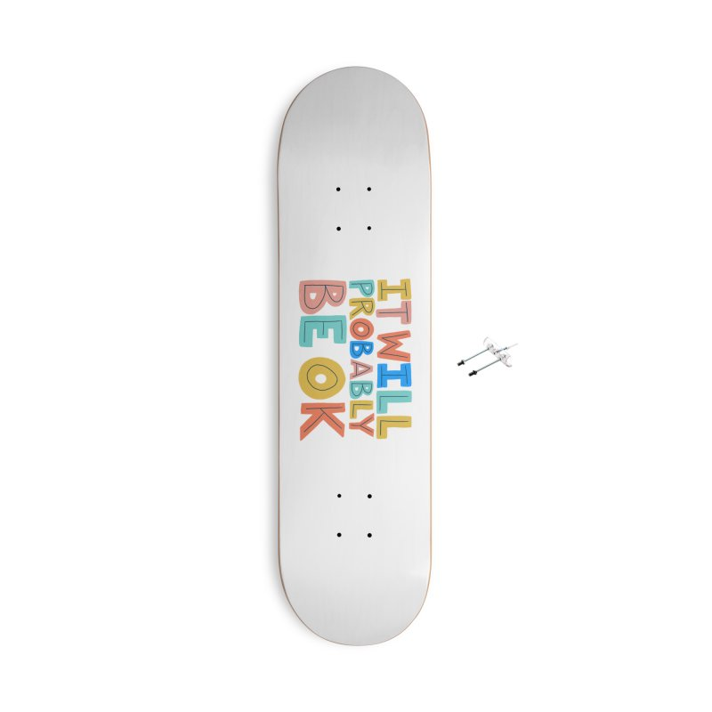 It Will Probably Be OK Accessories With Hanging Hardware Skateboard by Sam Osborne Store