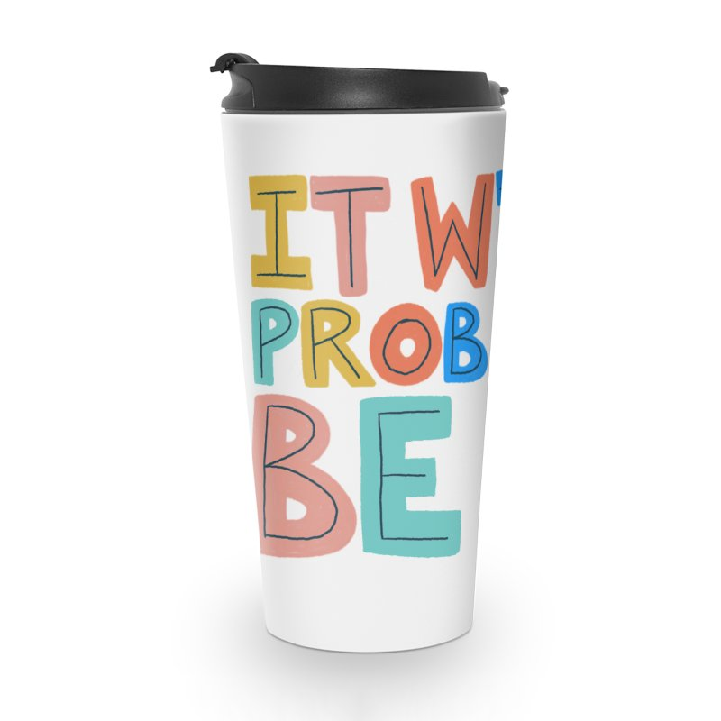 It Will Probably Be OK Accessories Travel Mug by Sam Osborne Store