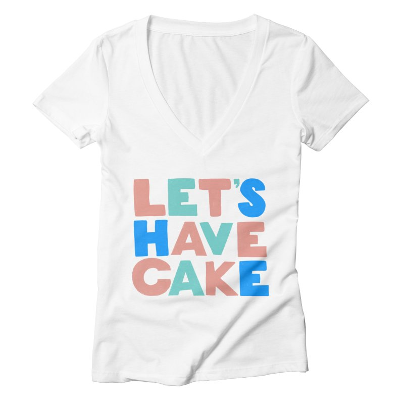 Let's Have Cake Women's Deep V-Neck V-Neck by Sam Osborne Store