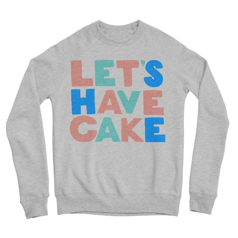 Let's Have Cake Men's Sponge Fleece Sweatshirt by Sam Osborne Store