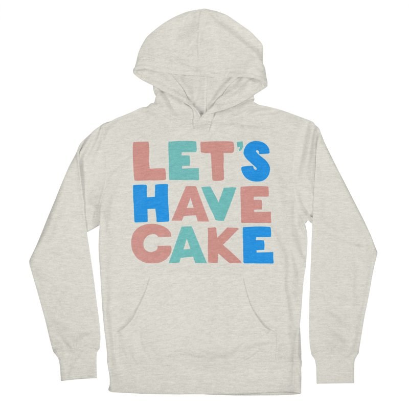 Let's Have Cake Women's French Terry Pullover Hoody by Sam Osborne Store
