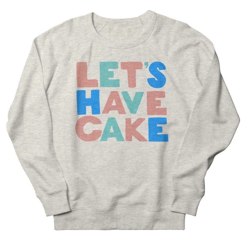 Let's Have Cake Women's French Terry Sweatshirt by Sam Osborne Store