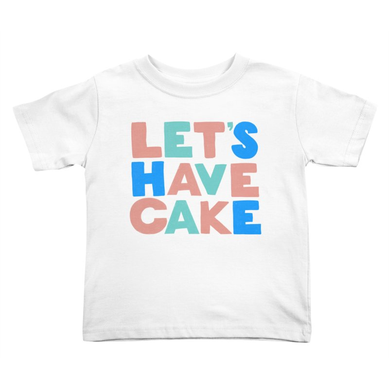 Let's Have Cake Kids Toddler T-Shirt by Sam Osborne Store
