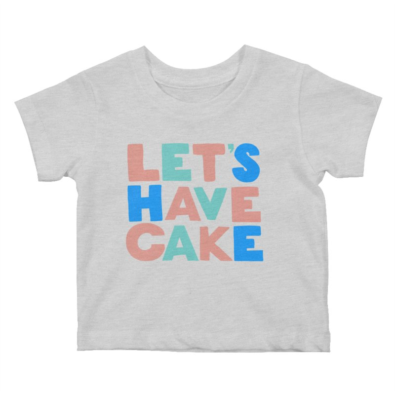 Let's Have Cake Kids Baby T-Shirt by Sam Osborne Store
