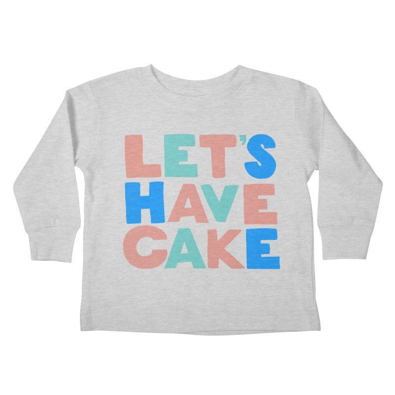 Let's Have Cake Kids Toddler Longsleeve T-Shirt by Sam Osborne Store
