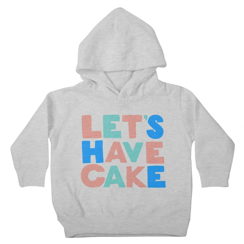 Let's Have Cake Kids Toddler Pullover Hoody by Sam Osborne Store