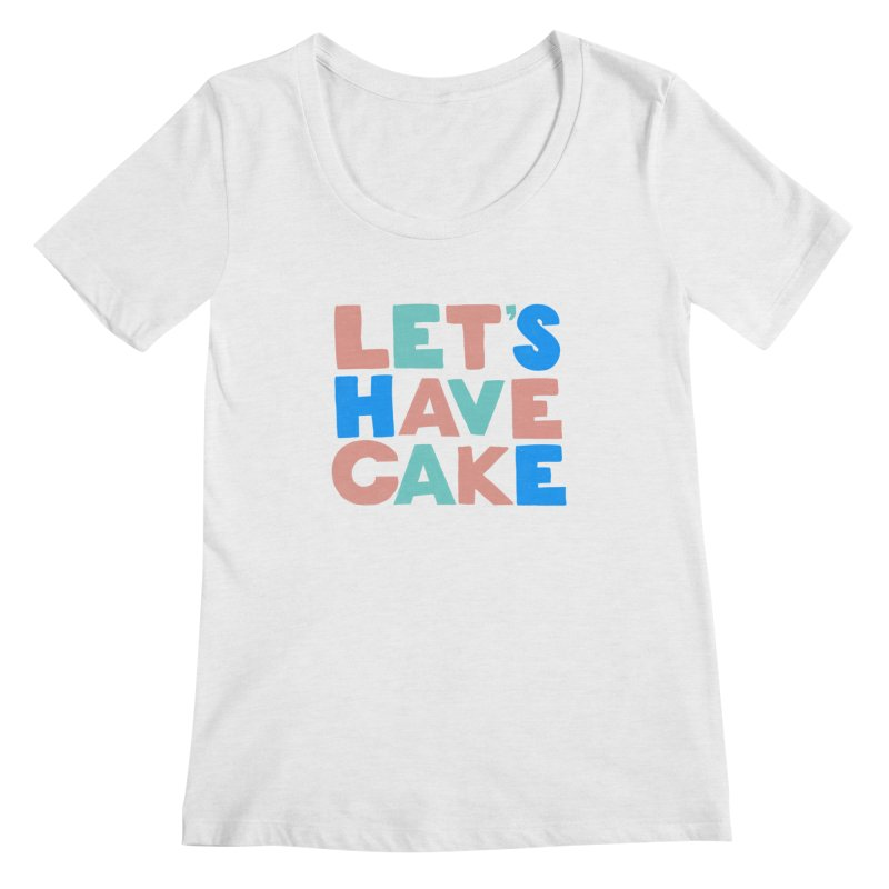 Let's Have Cake Women's Scoop Neck by Sam Osborne Store
