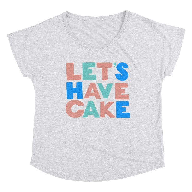Let's Have Cake Women's Dolman Scoop Neck by Sam Osborne Store