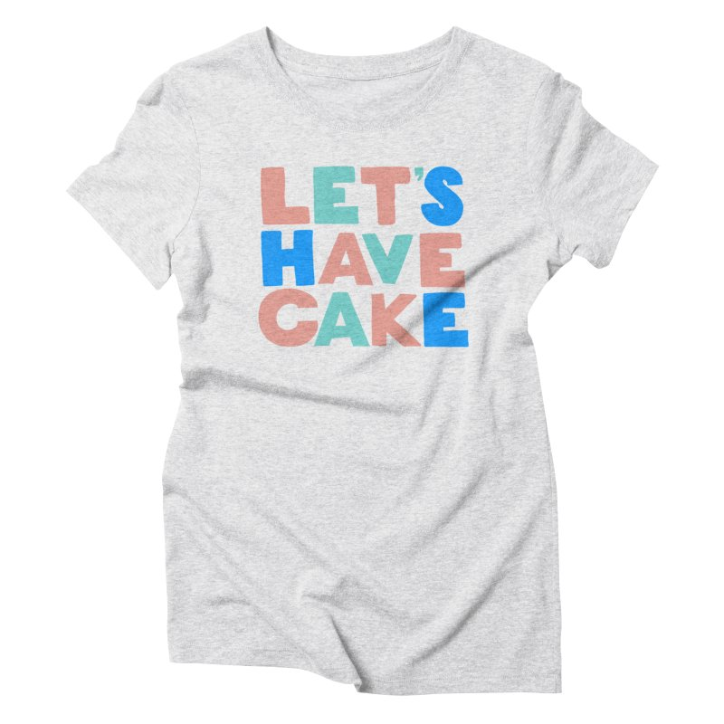 Let's Have Cake Women's T-Shirt by Sam Osborne Store