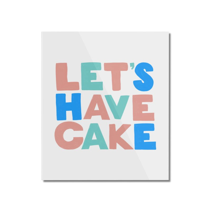 Let's Have Cake Home Mounted Acrylic Print by Sam Osborne Store