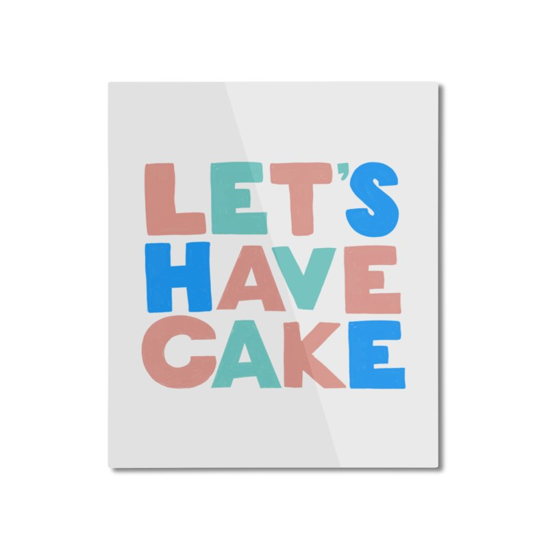 Let's Have Cake Home Mounted Aluminum Print by Sam Osborne Store
