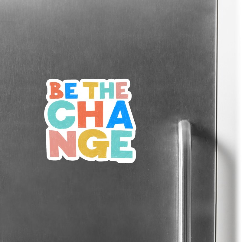 Be The Change Accessories Magnet by Sam Osborne Store