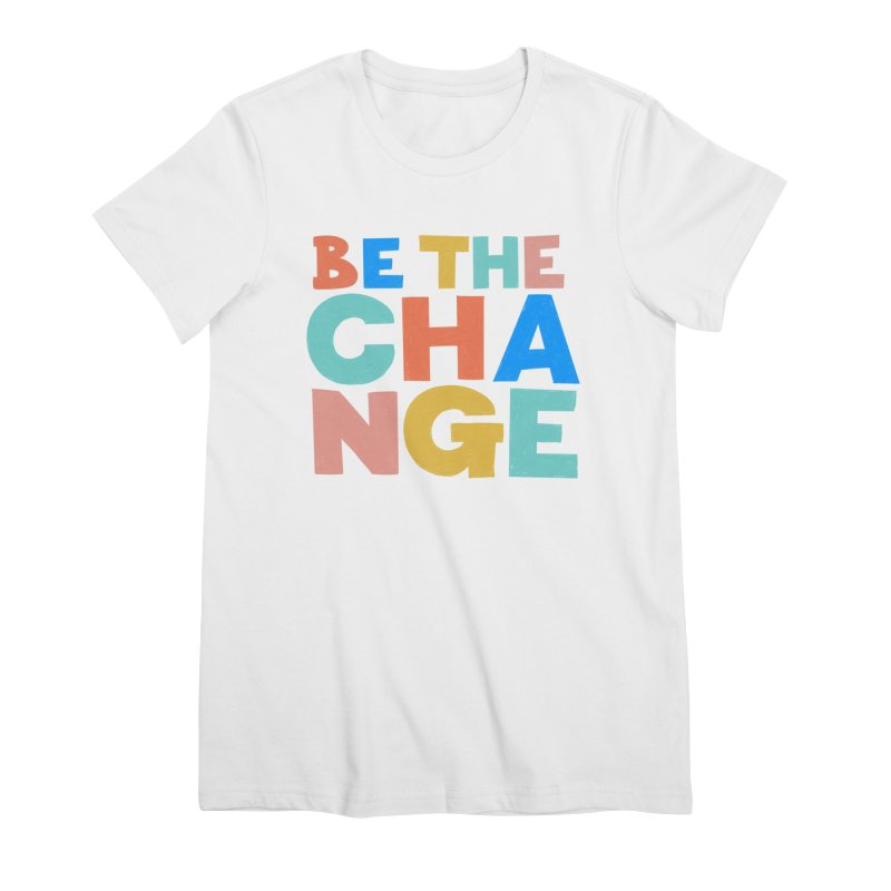 Be The Change Women's T-Shirt by Sam Osborne Store