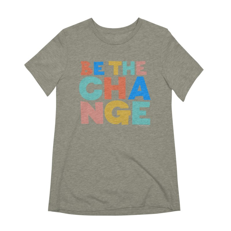 Be The Change Women's Extra Soft T-Shirt by Sam Osborne Store