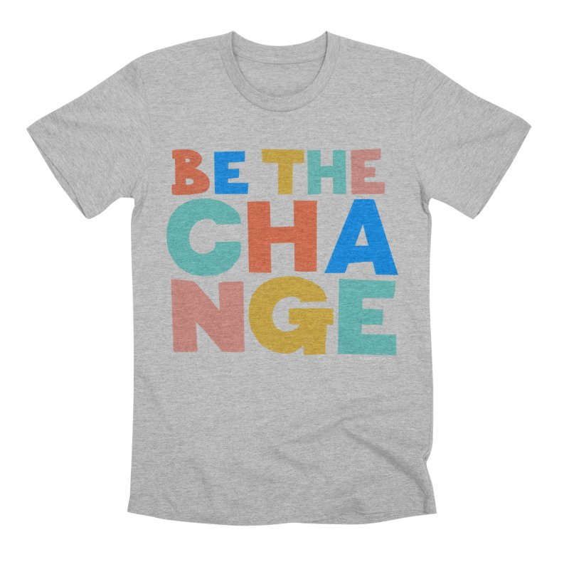 Be The Change Men's Premium T-Shirt by Sam Osborne Store