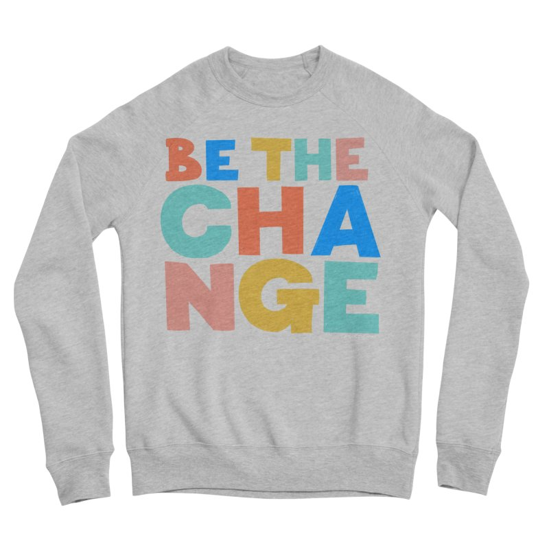 Be The Change Men's Sponge Fleece Sweatshirt by Sam Osborne Store