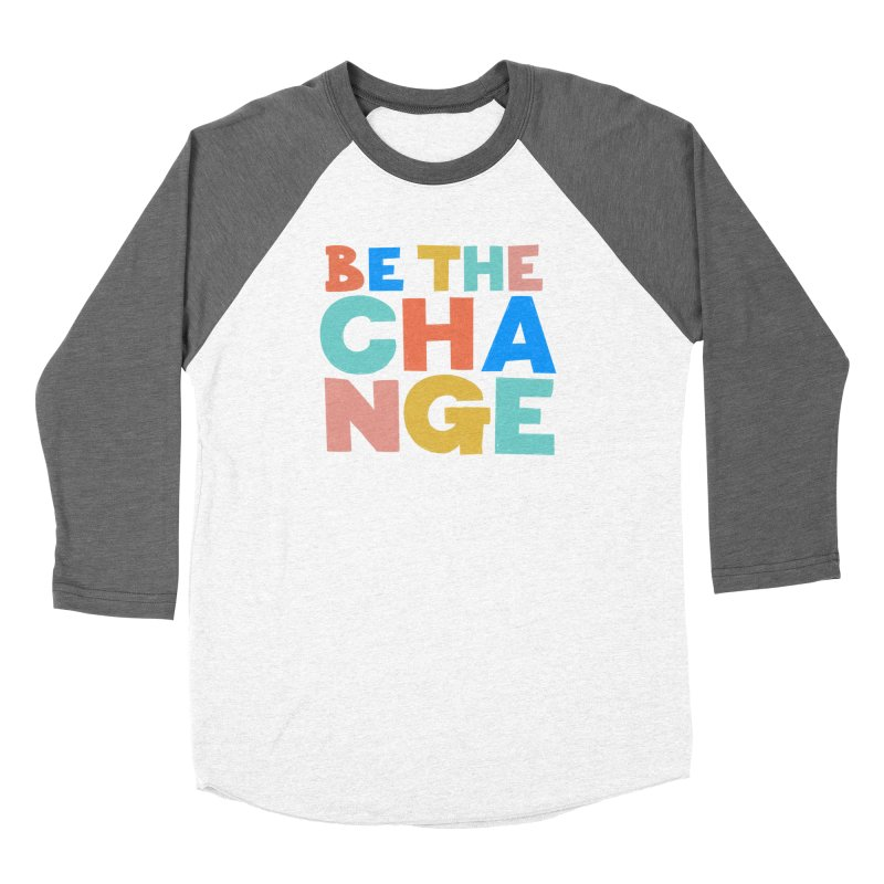 Be The Change Women's Baseball Triblend Longsleeve T-Shirt by Sam Osborne Store