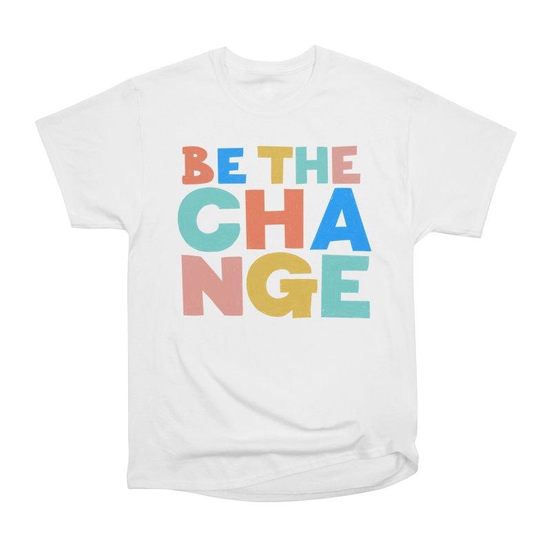 Be The Change Women's Heavyweight Unisex T-Shirt by Sam Osborne Store