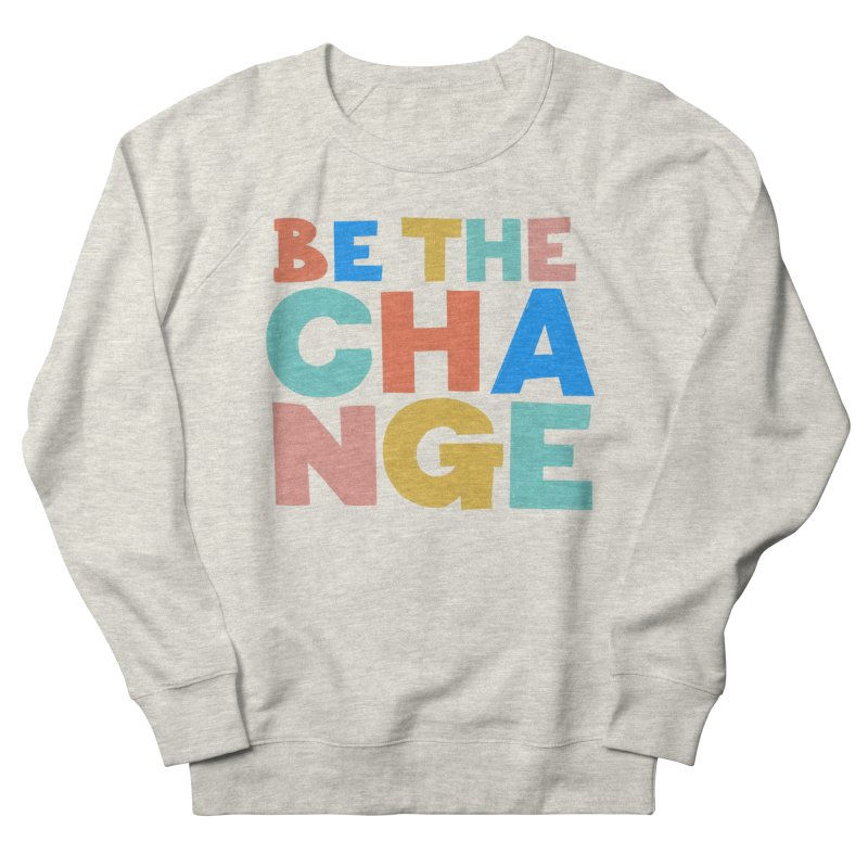 Be The Change Men's French Terry Sweatshirt by Sam Osborne Store