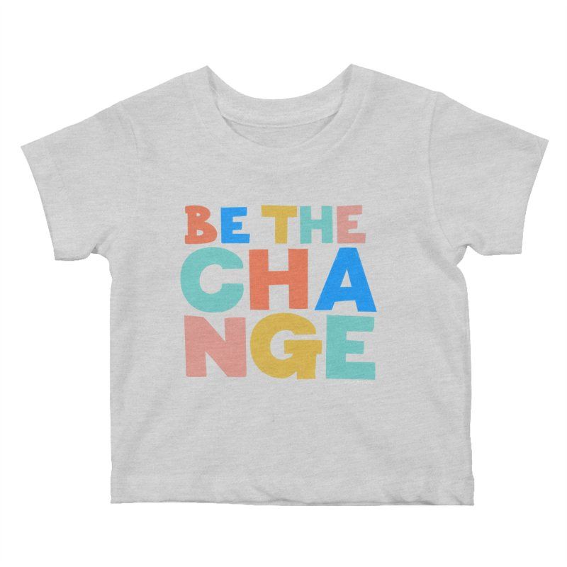 Be The Change Kids Baby T-Shirt by Sam Osborne Store