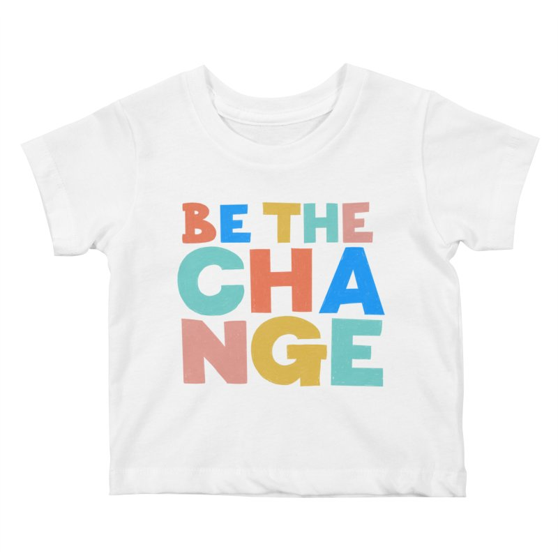 Be The Change Kids Baby T-Shirt by Sam Osborne Store