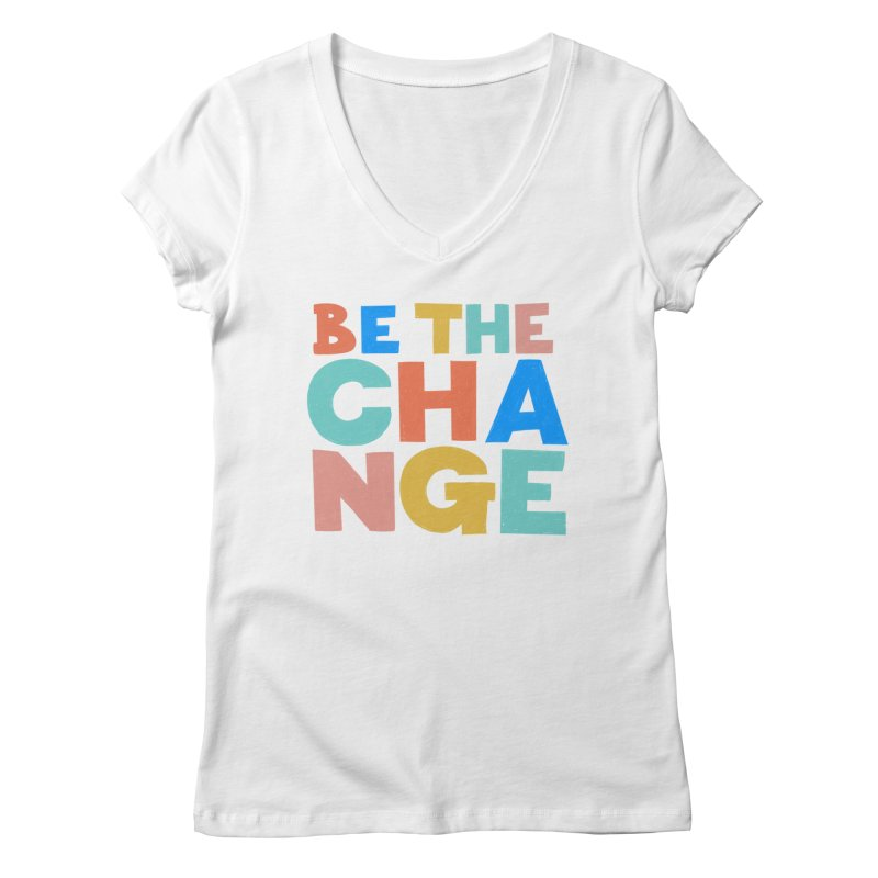 Be The Change Women's V-Neck by Sam Osborne Store