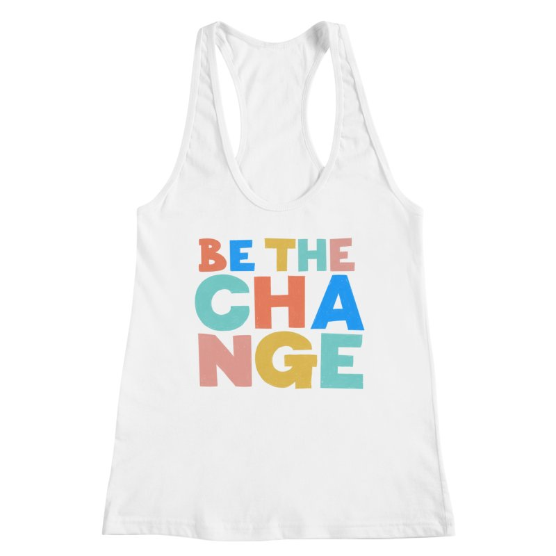 Be The Change Women's Tank by Sam Osborne Store