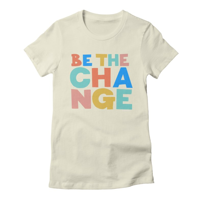 Be The Change Women's T-Shirt by Sam Osborne Store